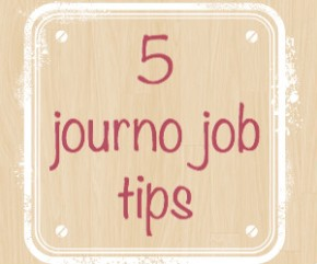 Getting a journalism job: 5 tips